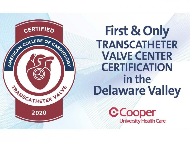 Cooper University Health Care First in Delaware Valley Recognized by The American College of Cardiology For Excellence with ACC Transcatheter Valve Certification